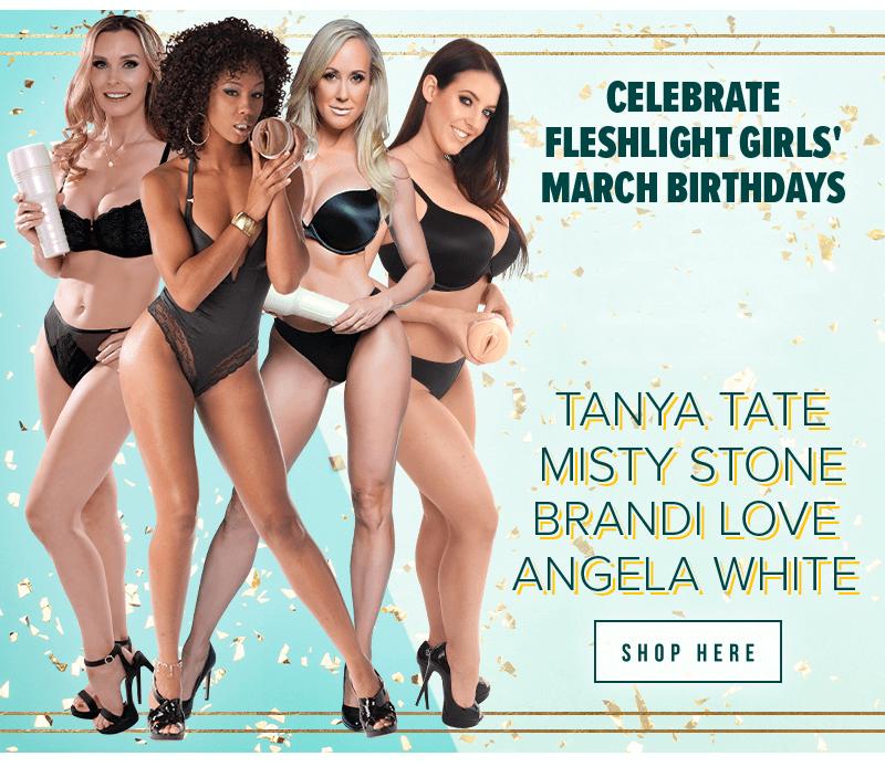 Celebrate Fleshlight Girls March birthdays. Tanya Tate, Misty Stone, Brandi Love, and Angela White.