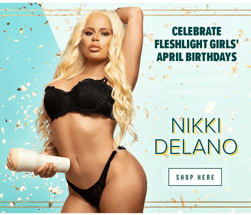 Celebrate Fleshlight Girls April birthdays. Nikki Delano.