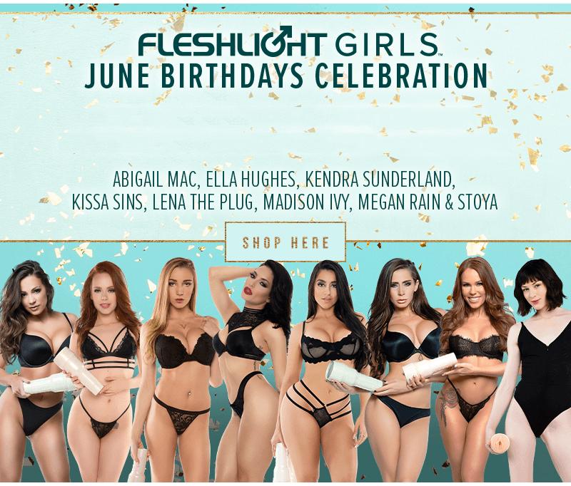 Fleshlight Girls Celebrate Abigail Mac, Ella Hughes, Kendra Sunderland, Kissa Sins, Lena The Plug, Madison Ivy, Megan Rain, & Stoya birthdays all month.